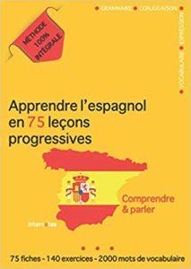 Apprendre l'espagnol en 75 leçons progressives : comprendre et parler (Internotes)