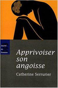 Apprivoiser son angoisse (Catherine Serrurier)