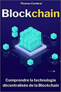 Blockchain : comprendre la technologie décentralisée de la Blockchain (Thomas Cambrai)