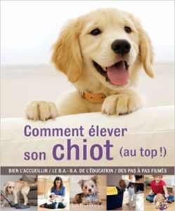 Comment élever son chiot (au top !) (Gwen Bailey)