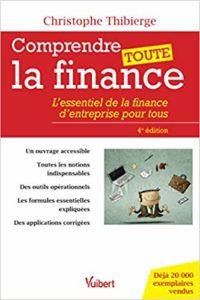 Comprendre toute la finance : l'essentiel de la finance d'entreprise pour tous (Christophe Thibierge)