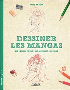 Dessiner les mangas : une méthode simple pour apprendre à dessiner (David Antram)