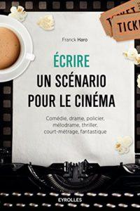 Ecrire un scénario pour le cinéma (Franck Haro)