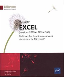 Excel (versions 2019 et Office 365) : maîtrisez les fonctions avancées du tableur de Microsoft
