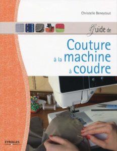 Guide de couture à la machine à coudre (Christelle Beneytout)