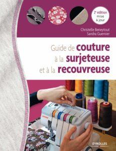 Guide de couture à la surjeteuse et à la recouvreuse (Sandra Guernier, Christelle Beneytout)