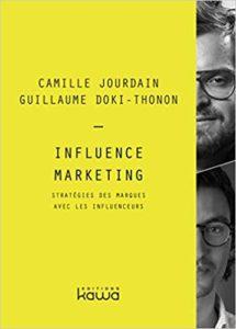 Influence Marketing : stratégie des marques avec les influenceurs (Camille Jourdain, Guillaume Doki-Thonon)