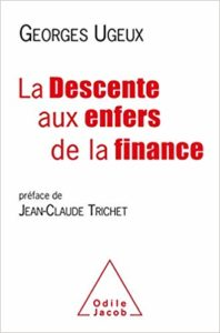 La descente aux enfers de la finance (Georges Ugeux)