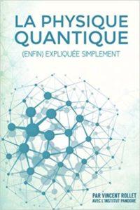 La physique quantique (enfin) expliquée simplement (Vincent Rollet)
