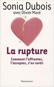 La Rupture : comment l'affronter, l'accepter, s'en sortir (Sonia Dubois, Olivier Macé)