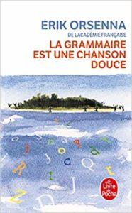 La grammaire est une chanson douce (Erik Orsenna)