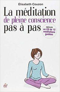 La méditation de pleine conscience pas à pas + 1 CD audio (Elisabeth Couzon)
