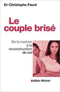 Le couple brisé : de la rupture à la reconstruction de soi (Christophe Fauré)