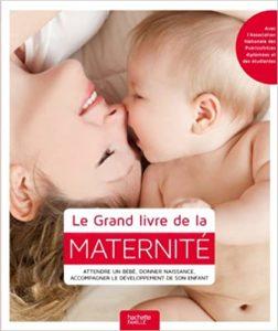 Le Grand livre de la maternité : attendre un bébé, donner naissance, accompagner le développement de son enfant (Shaoni Bhattacharya, Claire Cross, Kate Ling, Carol Dyce)