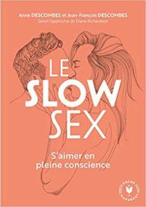 Le Slow Sex : faire l'amour en pleine conscience (Diana Richardson, Anne Descombes, Jean-François Descombes)