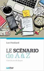 Le scénario de A à Z (Luc Fouliard)
