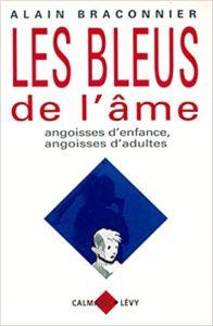 Les bleus de l'âme : angoisses d'enfance, angoisses d'adultes (Alain Braconnier)