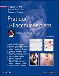 Pratique de l'accouchement (Jacques Lansac, Philippe Descamps, François Goffinet)