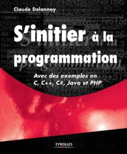 S'initier à la programmation : avec des exemples en C, C++, C#, Java et PHP (Claude Delannoy)