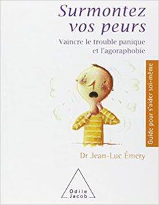 Surmontez vos peurs - Vaincre le trouble panique et l'agoraphobie (Jean-Luc Emery)