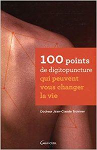 100 points de digitopuncture qui peuvent vous changer la vie (Jean-Claude Trokiner)