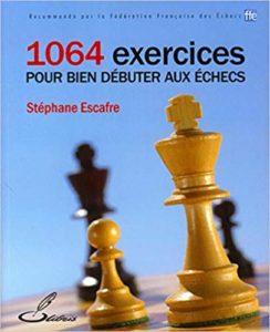 1064 exercices pour bien débuter aux échecs (Stéphane Escafre)