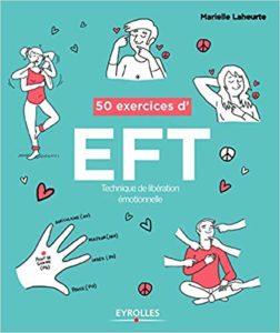 50 exercices d'EFT - Technique de libération émotionnelle (Marielle Laheurte)