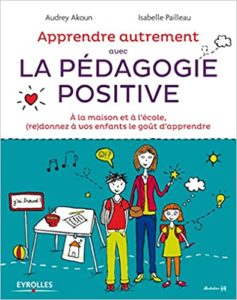 Apprendre autrement avec la Pédagogie Positive - À la maison et à l'école, (re)donnez à vos enfants le goût d'apprendre (Audrey Akoun, Isabelle Pailleau, Filf)