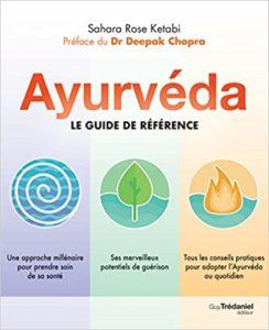 Ayurvéda - Le guide de référence (Sahara Rose Ketabi)