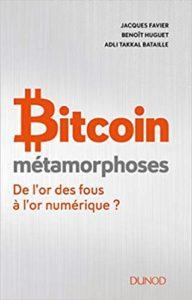 Bitcoin - Métamorphoses - De l'or des fous à l'or numérique ? (Jacques Favier, Benoît Huguet, Adli Takkal Bataille)