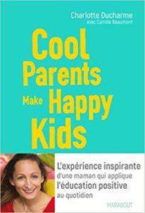 Cool Parents make happy kids - L'expérience inspirante d'une maman qui applique l'éducation positive au quotidien (Charlotte Ducharme)
