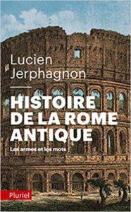Histoire de la Rome antique - Les armes et les mots (Lucien Jerphagnon)