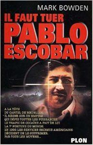 Il faut tuer Pablo Escobar (Mark Bowden)