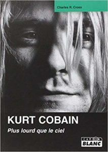 Kurt Cobain : Plus lourd que le ciel (Charles R. Cross)