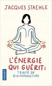 L'énergie qui guérit : traité de digitopuncture (Jacques Staehle)