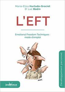L'EFT : Emotional Freedom Techniques - Mode d'emploi (Luc Bodin, Maria-Elisa Hurtado-Graciet)