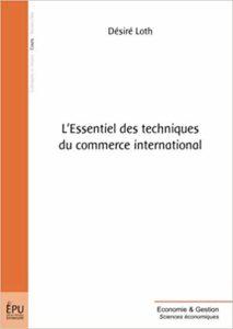 L'essentiel des techniques du commerce international (Désiré Loth)