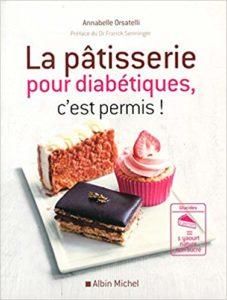 La pâtisserie pour diabétiques, c'est permis ! (Annabelle Orsatelli)