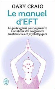 Le manuel d'EFT - Pour apprendre à se libérer des souffrances émotionnelles et psychologiques (Gary Craig)
