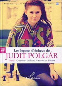 Les leçons d'échecs de Judit Polgár - Tome 1 : comment j'ai battu le record de Fischer (Judit Polgár)