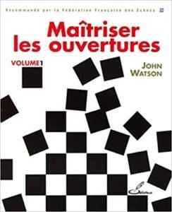 Maîtriser les ouvertures - Volume 1 (John Watson)