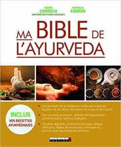 Ma bible de l'ayurveda - Les bienfaits de la médecine millénaire indienne (Fabien Correch, Nathalie Ferron)