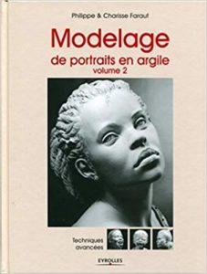Modelage de portraits en argile - Volume 2 : techniques avancées (Philippe Faraut, Charisse Faraut)