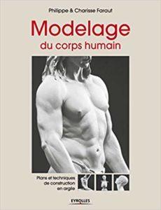 Modelage du corps humain - Plans et techniques de construction en argile (Philippe Faraut, Charisse Faraut)