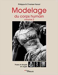 Modelage du corps humain - Volume 2 : poses et drapés en argile (Philippe Faraut, Charisse Faraut)