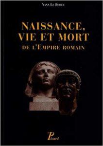 Naissance, vie et mort de l'empire romain (Yann Le Bohec)