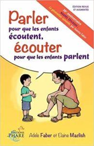 Parler pour que les enfants écoutent, écouter pour que les enfants parlent (Adèle Faber, Elaine Mazlish)