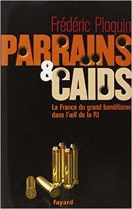 Parrains et caïds - Tome 1, Le grand banditisme dans l'œil de la PJ (Frédéric Ploquin)