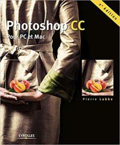 Photoshop CC - Pour PC et Mac (Pierre Labbe)