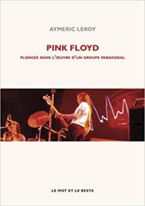 Pink Floyd - Plongée dans l'oeuvre d'un groupe paradoxal (Aymeric Leroy)